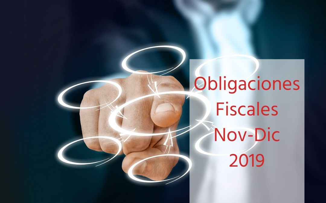 Obligaciones fiscales noviembre – diciembre 2019